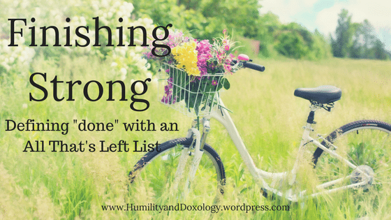 Finishing Strong by defining done with an All That's Left List! End of school year, Homeschool