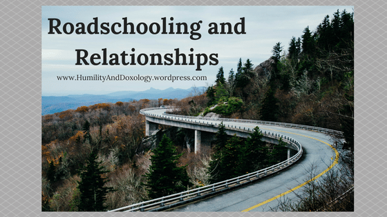 homeschool on the road. prioritizing relationships.