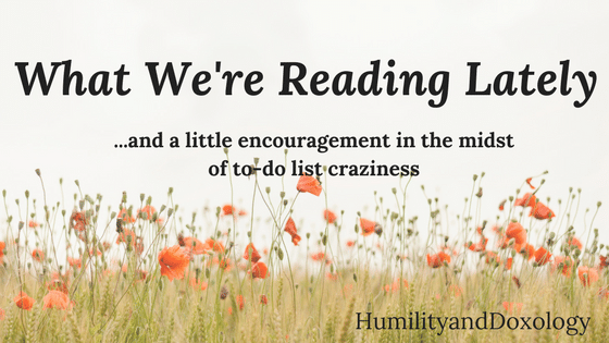reading lately, to do list craziness, encouragement