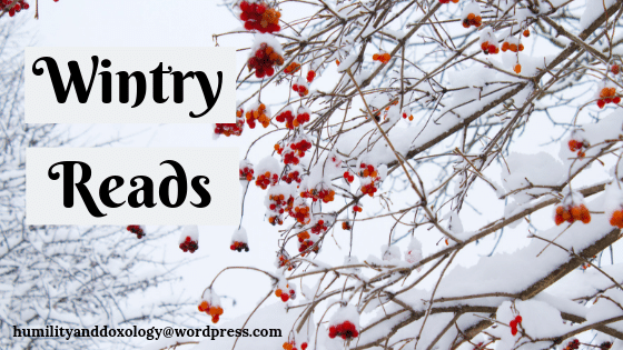 Wintry Reads, Winter Book List, Humility and Doxology