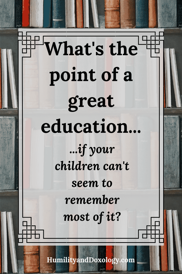 Why bother homeschooling, what's the point of education, truth, goodness, beauty; classical homeschooling