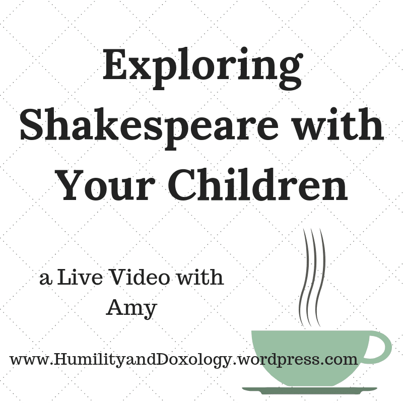 Exploring Shakespeare with your children, homeschooling, morning time, memory work
