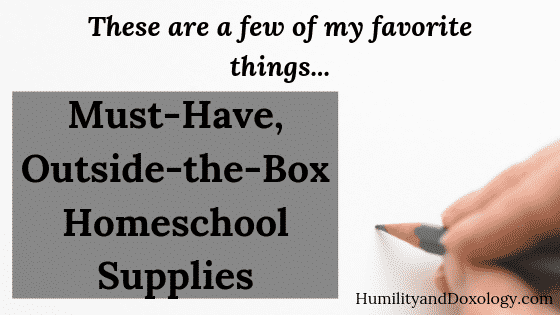 Favorite, Must-Have, Unusual Homeschool Supplies