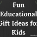 Fun Educational Gift Ideas for Kids