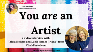 You Are an Artist Homeschool Video Interviews Tricia and Nana from ChalkPastel