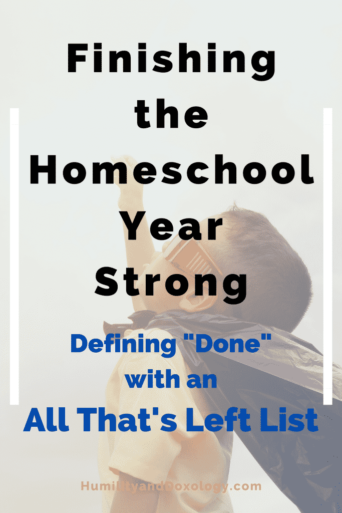 Finish the Homeschool Year Strong by Defining DONE with an All That's Left List