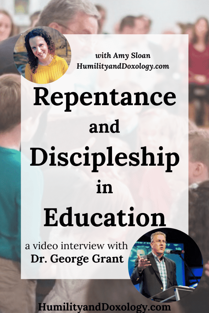 repentance discipleship Christian Classical Education Dr. George Grant