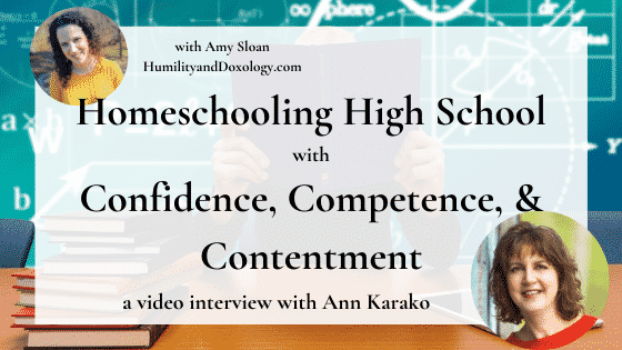 Homeschooling High School Confidence, Competence, and Contentment Ann Karako Interview