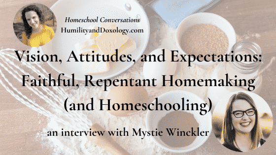Mystie Winckler Homemaking Homeschooling Interview