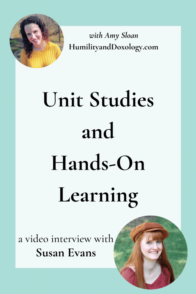 Unit Studies and Hands On Learning Susan Evans homeschool interview
