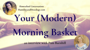 Morning Time Morning Basket Homeschool Pam Barnhill interview