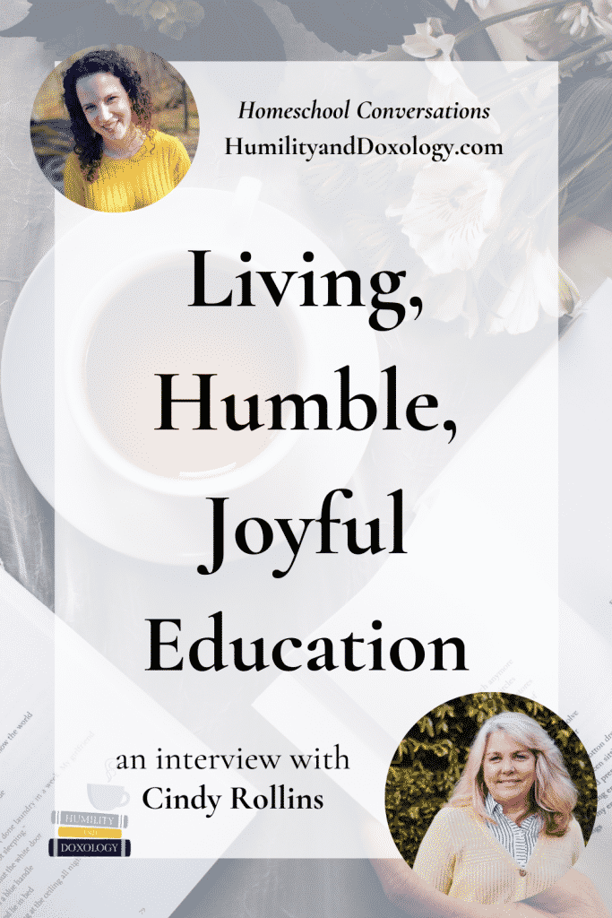 Cindy Rollins interview Living, Humble, Joyful homeschooling Charlotte Mason Morning Time