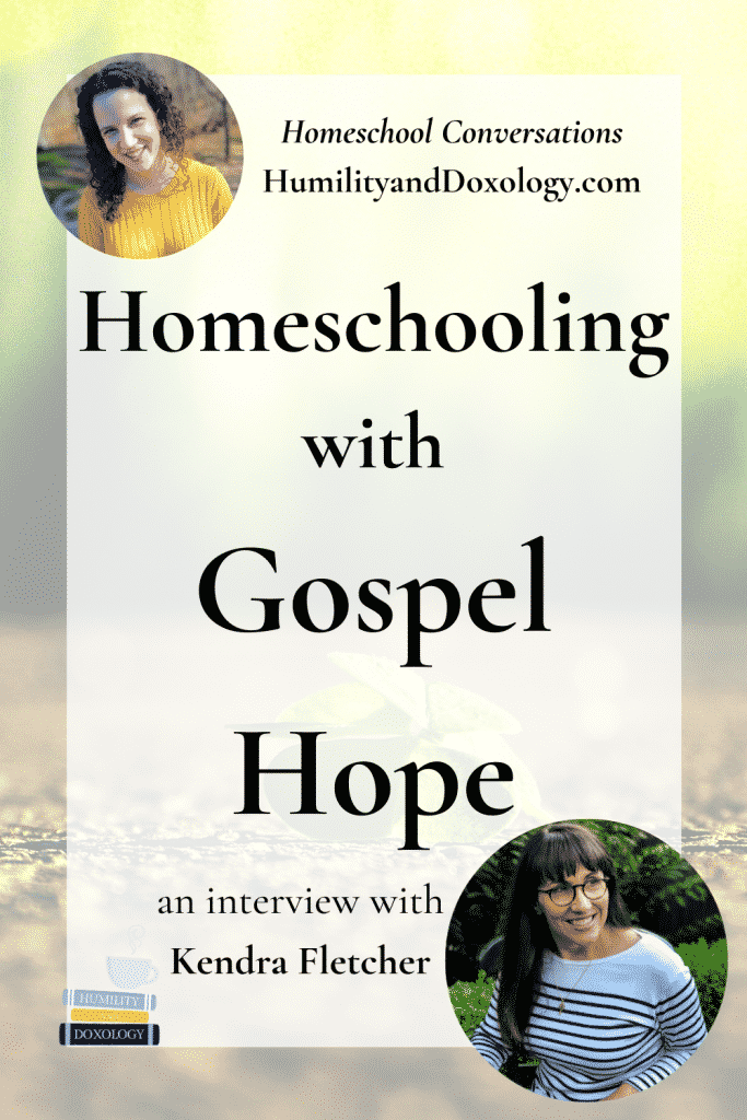 Kendra Fletcher interview homeschooling Gospel hope