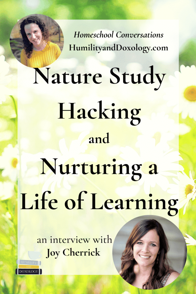 Joy Cherrick Nature Study Hacking Homeschool Conversations podcast interview