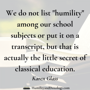 Humility classical education Karen Glass homeschool conversations