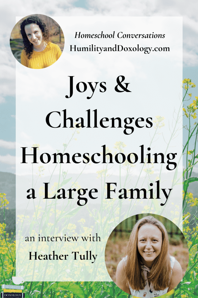 Heather Tully Large Family Homeschooling Joys and Challenges Podcast interview