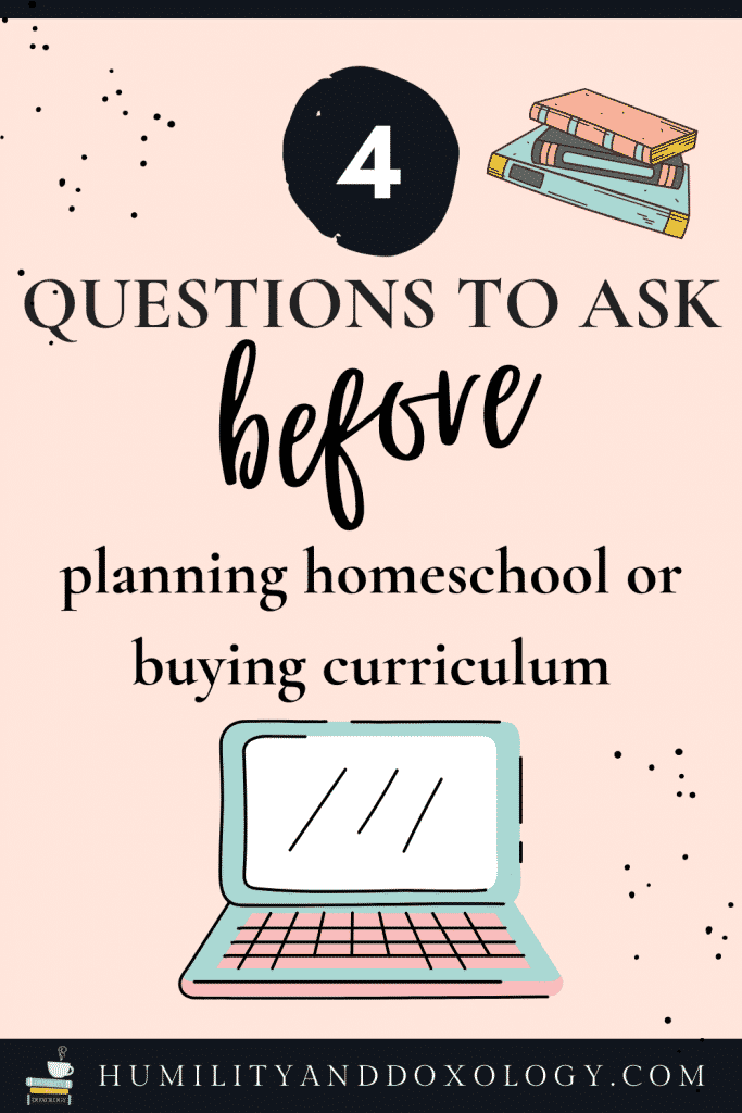 Ask these 4 questions before homeschool planning or buying curriculum homeschool mindset homeschool goals