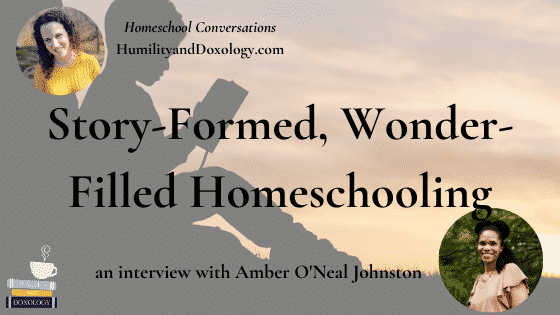 Amber Johnston Heritage Mom Homeschool Conversations Podcast Story Formed Wonder Filled Homeschooling