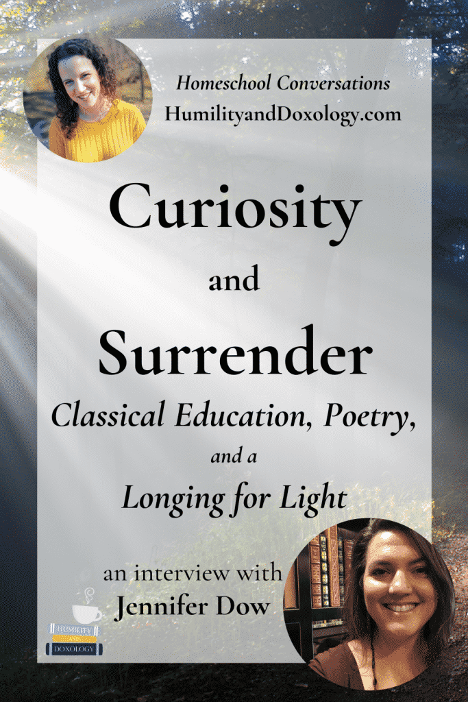 Classica Education Poetry Jennifer Dow Homeschool Conversations podcast Curiosity and Surrender