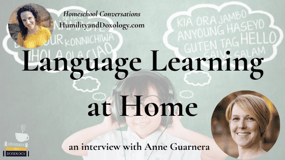 Foreign Language Learning at Home Anne Guarnera Homeschool Conversations Podcast interview