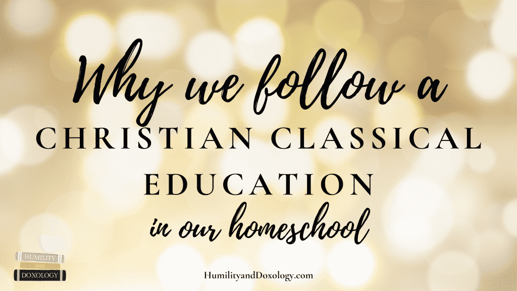 why Christian classical education homeschool philosophy classically homeschooling