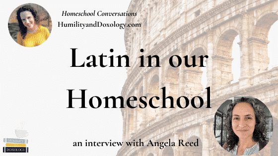 Latin in our Homeschool Charlotte Mason Angela Reed Homeschool Conversations classical education living lessons