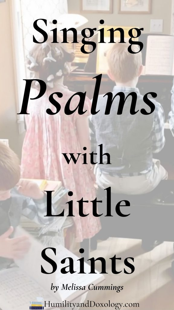 Psalm singing, Psalms for kids, how to teach Psalms, how to teach a child to sing, teaching melody and harmony, Psalter, how to memorize psalms, psalm singing in homeschool