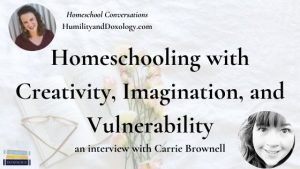 Carrie Brownell A Fine Quotation Homeschool Conversations podcast interview creativity imagination vulnerability